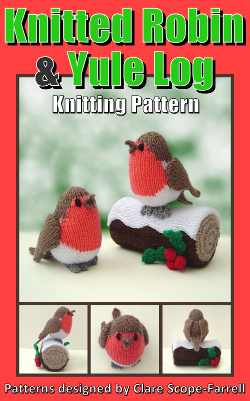 Clare Scope-Farrell Novelty Knitting Patterns - Knitted Robin and Yule Log